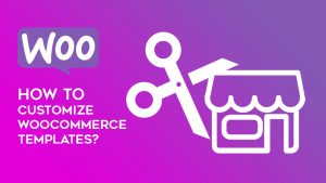 How to customize WooCommerce templates